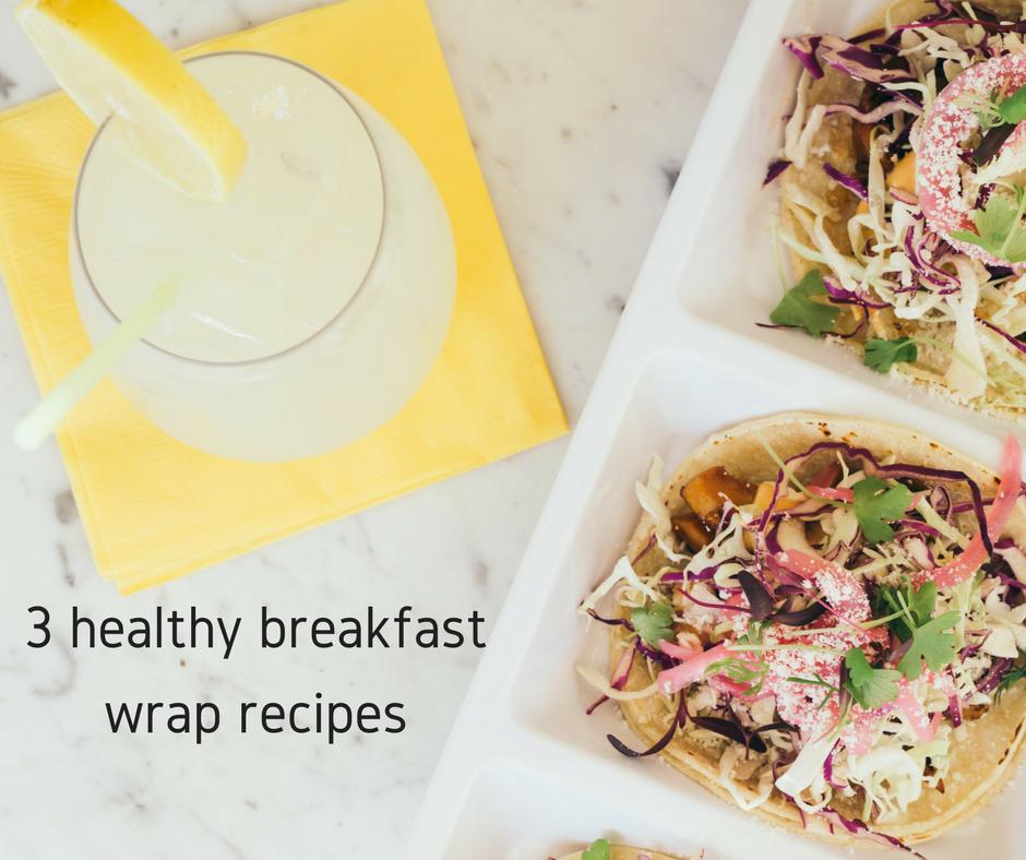 3 healthy breakfast wrap recipes