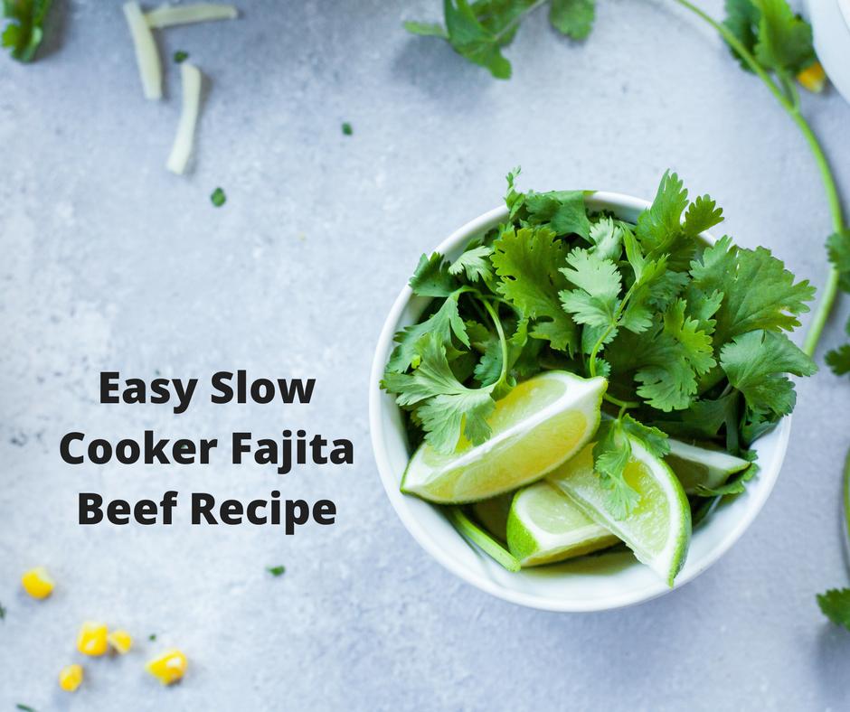 Easy Slow Cooker Fajita Beef Recipe